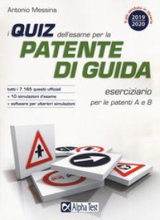 I quiz dell'esame per la patente di guida. Eserciziario per le patenti A e B. Con software di simulazione - Messina Antonio
