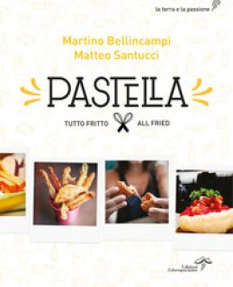 Pastella. Tutto fritto-All fried. Ediz. bilingue - Bellincampi Martino; Santucci Matteo