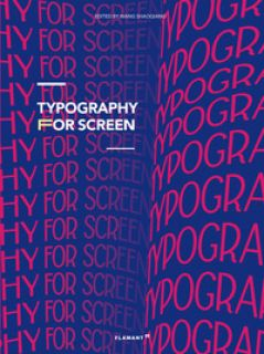 Typography for screen. Type in motion. Ediz. illustrata - Shaoqiang W. (cur.)