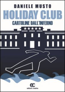 Holiday club. Cartoline dall'inferno - Musto Daniele