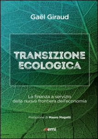 Transizione ecologica. La finanza a servizio della nuova frontiera dell'economia - Giraud Gael