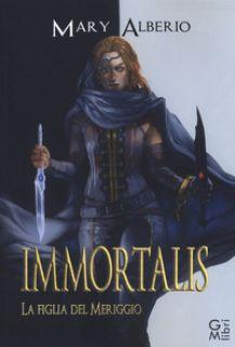Immortalis. La figlia del meriggio - Alberio Mary