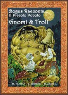 Il piccolo popolo. Gnomi e troll - Tacente Azzurra