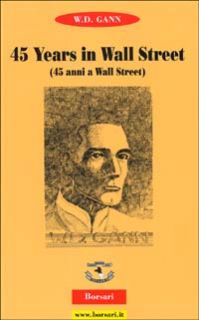Fourty-five years in Wall Street (Quarantacinque anni a Wall Street) - Gann William D.