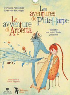 Le avventure di Arpetta-Les aventures de P'tite Harpe. Ediz. bilingue - Pandolfelli Giovanna; Van der Jeught Livia