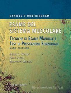 Esame del sistema muscolare Daniels e Worthingham. Tecniche di esame manuale e test di prestazione funzionale - Hislop Helen J.