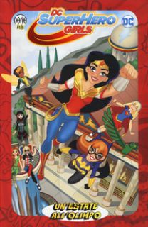 Un'estate all'Olimpo. DC Super Hero Girls - Fontana Shea; Labat Yancey