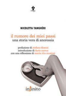 Il rumore dei miei passi. Una storia vera di anoressia - Tanghèri Nicoletta