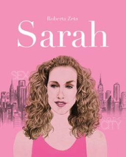 Sarah. Vita di Sarah Jessica Parker - Zeta Roberta