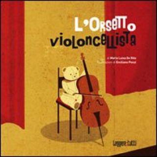 L'orsetto violoncellista. Ediz. illustrata - De Rita M. Luisa; Ponzi Emiliano