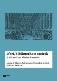 Libri, biblioteche e società. Studi per Rosa Marisa Borraccini - Petrucciani A. (cur.); Sestini V. (cur.); Valacchi F. (cur.)