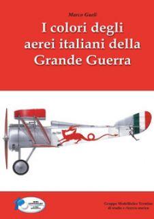 I colori degli aerei italiani della grande guerra. Ipotesi e certezze - Gueli Marco; Chistè F. (cur.); Pergher C. (cur.)