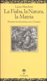 La fiaba, la natura, la matria. Pensare la decrescita con i Grimm - Marchetti Laura