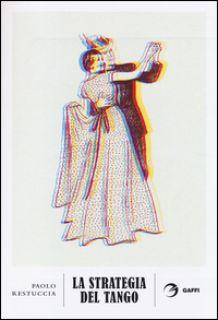 La strategia del tango - Restuccia Paolo