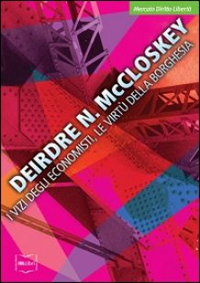 I vizi degli economisti, le virtù della borghesia - McCloskey Deirdre N.