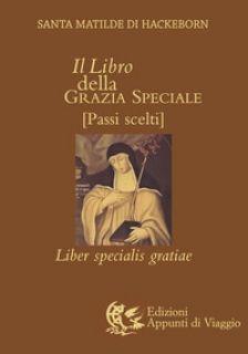 Il libro della grazia speciale - Matilde di Hackeborn (santa); Piana A. (cur.)