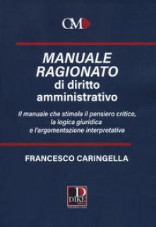 Manuale ragionato di diritto amministrativo - Caringella Francesco