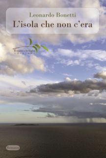 L'isola che non c'era - Bonetti Leonardo - Il ramo e la foglia edizioni