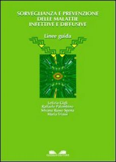 Sorveglianza e prevenzione delle malattie infettive e diffusive. Linee guida - Triassi Maria; Gigli Letizia; Palombino Raffaele
