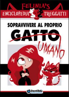 Felinia's enciclopedia Treggatti. Vol. 1: Sopravvivere al proprio gatto/umano - Sketch&Breakfast