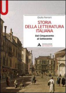 Storia della letteratura italiana. Dal Cinquecento al Settecento - Ferroni Giulio