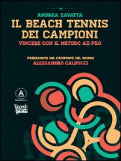 Il beach tennis dei campioni. Vincere con il metodo AZ-PRO - Zavatta Andrea