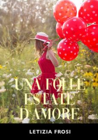 Una folle estate d'amore - Frosi Letizia