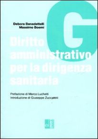 Diritto amministrativo per la dirigenza sanitaria - Benedettelli Debora; Boemi Massimo