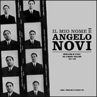 Il mio nome è Angelo Novi. Ediz. illustrata - Pozzoni C. (cur.) - Carlo Pozzoni Fotoeditore