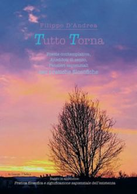 Tutto torna. Poesie contemplative, aneddoti di senso, pensieri sapienziali per pratiche filosofiche - D'Andrea Filippo