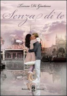 Senza di te - Di Gaetano Teresa