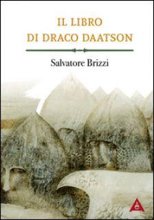 Il libro di Draco Daatson. Parte prima - Brizzi Salvatore