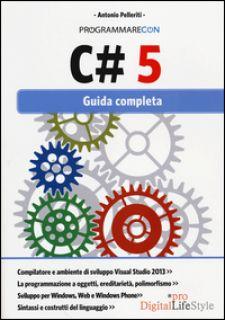 Programmare con C# 5. Guida completa - Pelleriti Antonio