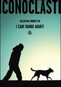 I cani vanno avanti - Brunettin Valentina