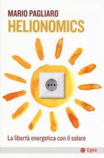 Helionomics. La libertà energetica con il solare - Pagliaro Mario