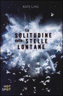 La solitudine delle stelle lontane - Ling Kate