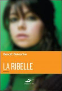 La ribelle - Duteurtre Benoît