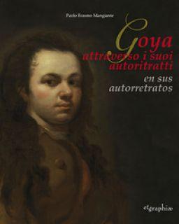 Francisco De Goya Y Lucientes. Il Primo Autoritratto-The first self-portrait. Ediz. bilingue - Lapucci Roberta; Mangiante Paolo Erasmo