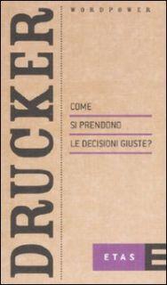 Come si prendono le decisioni giuste? - Drucker Peter F.