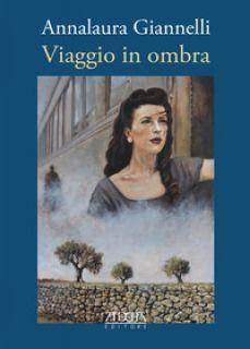 Viaggio in ombra - Giannelli Annalaura