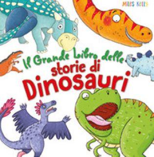 Il grande libro delle storie di dinosauri. Ediz. a colori - Kelly Miles; Bromage Fran