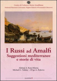 I russi ad Amalfi. Suggestioni mediterranee e storie di vita - Kara-Murza Aleksej; Talalay Michail; Zukova Olga