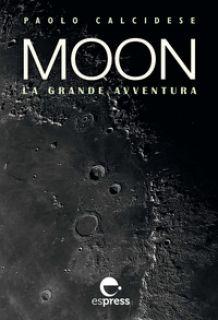 Moon la grande avventura - Calcidese Paolo - Espress Edizioni