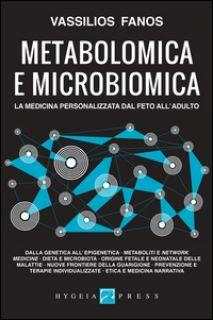 Metabolomica e microbiomica. La medicina personalizzata dal feto all'adulto - Fanos Vassilios
