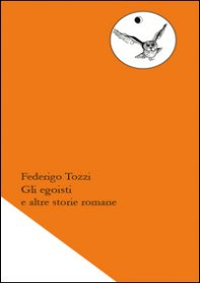 Gli egoisti e altre storie romane - Tozzi Federigo