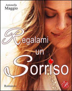Regalami un sorriso - Maggio Antonella