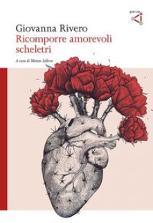Ricomporre amorevoli scheletri - Rivero Giovanna; Lefèvre M. (cur.)