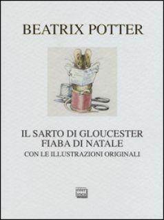Il sarto di Gloucester. Fiaba di Natale - Potter Beatrix