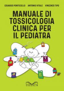 Manuale di tossicologia clinica per il pediatra - Ponticiello Eduardo; Vitale Antonio; Tipo Vincenzo