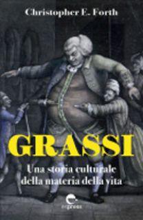 Grassi. Una storia culturale della materia della vita - Forth Christopher F.